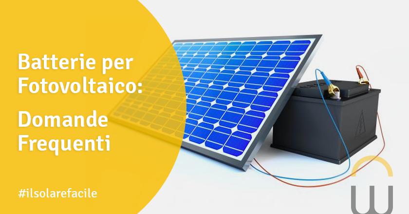 Batterie per Fotovoltaico: Domande Frequenti