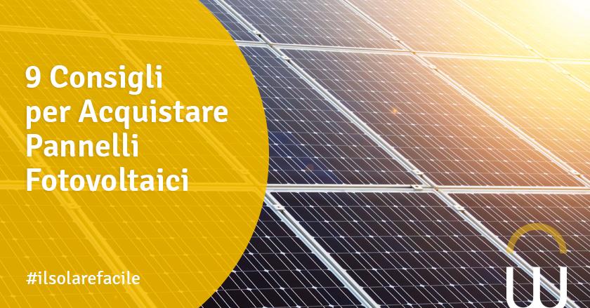 9 Consigli per Acquistare Pannelli Fotovoltaici
