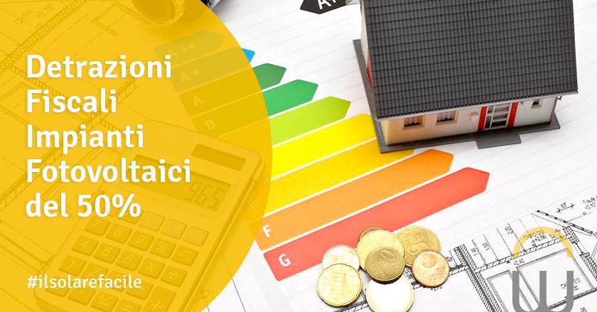 Detrazioni Fiscali Impianti Fotovoltaici del 50%