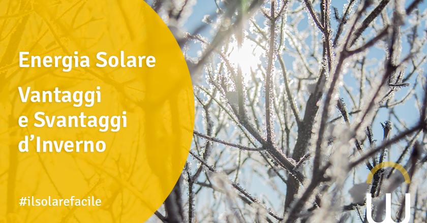 Energia Solare Vantaggi e Svantaggi d'Inverno