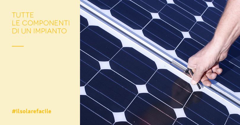 Impiantistica fotovoltaica: tutte le componenti da valutare