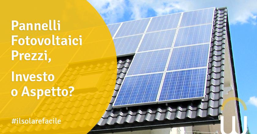 Pannelli Fotovoltaici Prezzi, Investo o Aspetto?