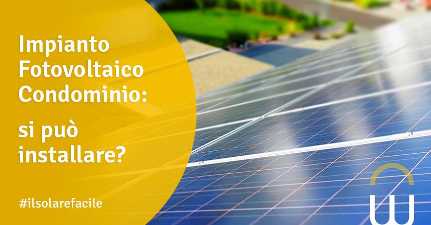 Impianto Fotovoltaico Condominio: si può installare?