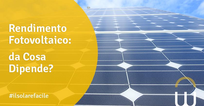 Rendimento Fotovoltaico: da Cosa Dipende?