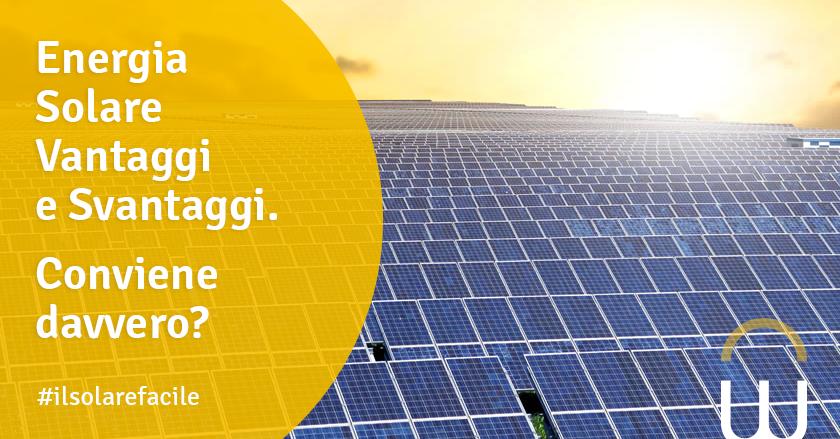 A Cosa Serve L Energia Solare.Energia Solare Vantaggi E Svantaggi Conviene Davvero